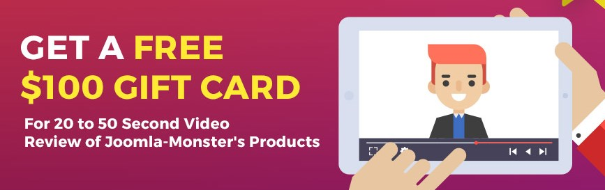 Get a free $100 gift card by sending us a short video review of Joomla-Monster's products.